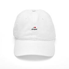 I * Abigale Baseball Cap