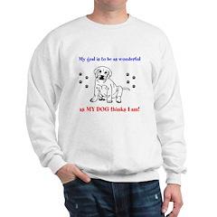 wonderful as MY DOG thinks I Sweatshirt