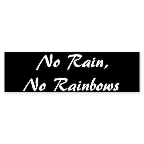 No Rain No Rainbows (Bumper Sticker)