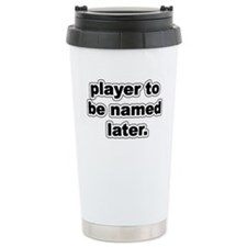 Player to be named later. Travel Mug