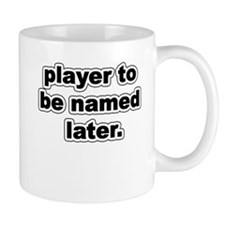 Player to be named later. Mug