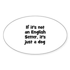 If it's not an English Setter Oval Decal