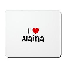 I * Alaina Mousepad