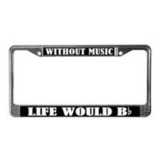 Without Music Life Would Bb License Frame