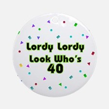 Lordy, Lordy, Look Who's 40 Ornament (Round)