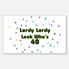 Lordy, Lordy, Look Who's 40 Sticker (Rectangle)