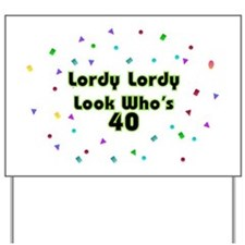Lordy, Lordy, Look Who's 40 Yard Sign