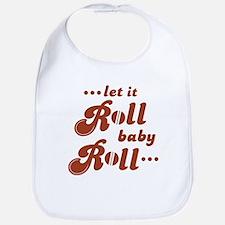 Roll baby Roll... Bib