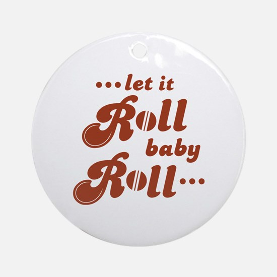 Roll baby Roll... Ornament (Round)