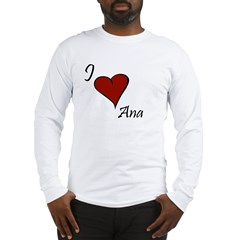 I love Ana Long Sleeve T-Shirt