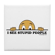 I See Stupid People Tile Coaster