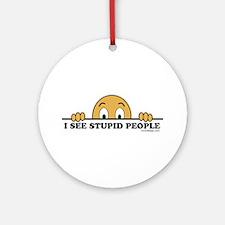 I See Stupid People Ornament (Round)