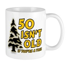 50 Isn't Old, If You're A Tree Small Mugs