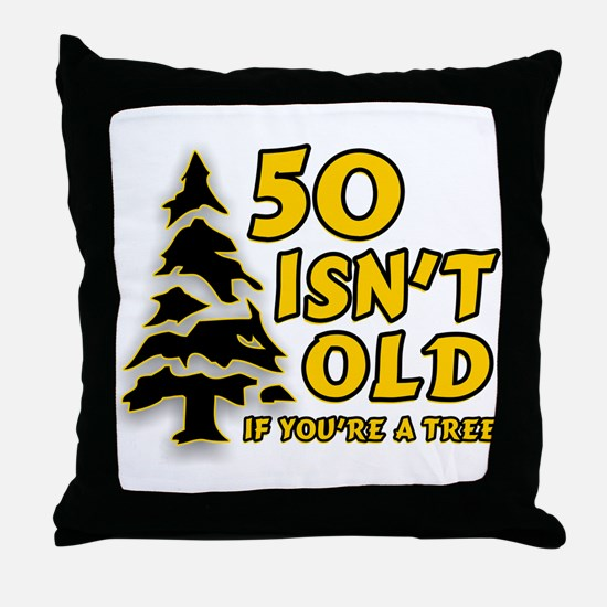 50 Isn't Old, If You're A Tree Throw Pillow