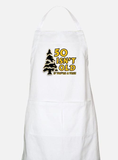 50 Isn't Old, If You're A Tree Apron