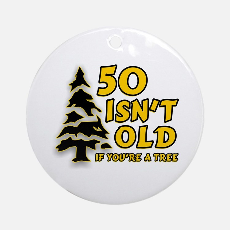 50 Isn't Old, If You're A Tree Ornament (Round)