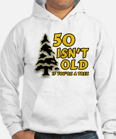 50 Isn't Old, If You're A Tree Hoodie