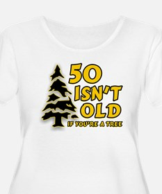 50 Isn't Old, If You're A Tree T-Shirt