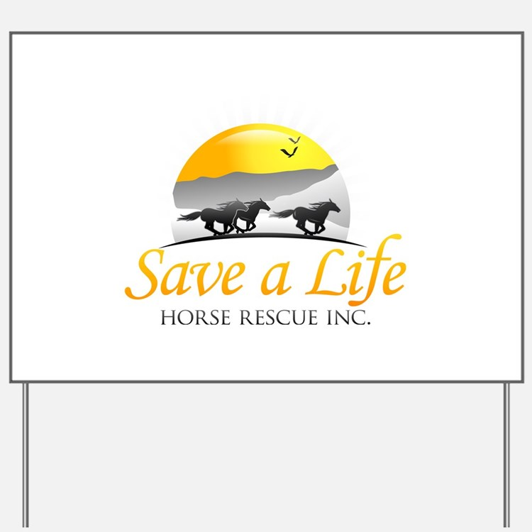 Save A Life Horse Rescue Yard Sign