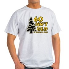 60 Isn't Old, If You're A Tree T-Shirt