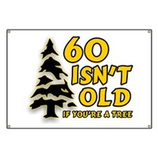 60 Isn't Old, If You're A Tree Banner