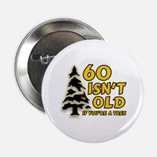 "60 Isn't Old, If You're A Tree 2.25"" Button"