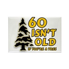 60 Isn't Old, If You're A Tree Rectangle Magnet