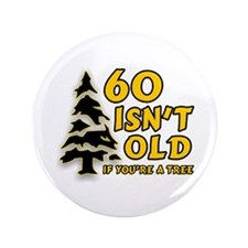 """60 Isn't Old, If You're A Tree 3.5"""" Button"""