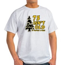 75 Isn't Old, If You're A Tree T-Shirt