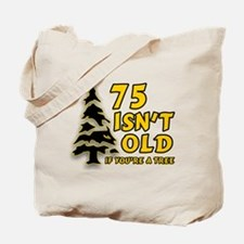75 Isn't Old, If You're A Tree Tote Bag