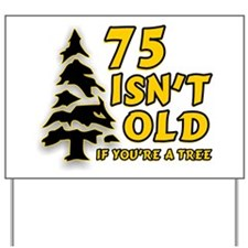 75 Isn't Old, If You're A Tree Yard Sign