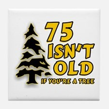 75 Isn't Old, If You're A Tree Tile Coaster