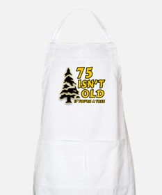 75 Isn't Old, If You're A Tree Apron