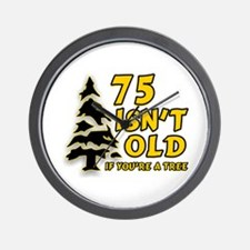 75 Isn't Old, If You're A Tree Wall Clock