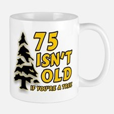 75 Isn't Old, If You're A Tree Small Small Mug