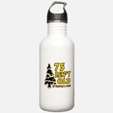 75 Isn't Old, If You're A Tree Water Bottle