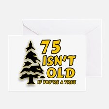 75 Isn't Old, If You're A Tree Greeting Card