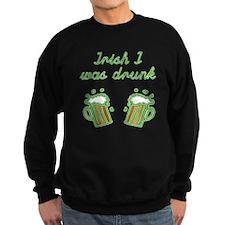 Irish I Was Drunk Sweatshirt
