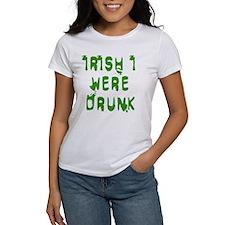 IRISH I WERE DRUNK Tee