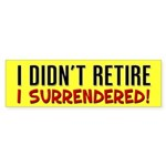 I Didn't Retire Sticker (Bumper)