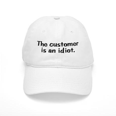 The Customer is an Idiot Cap