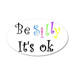 Be Silly It's Ok Wall Decal