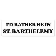 Rather be in St. Barthelemy Bumper Bumper Sticker