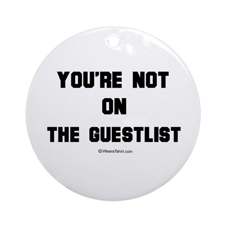 You're not on the guestlist ~ Ornament (Round)