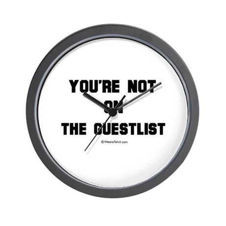 You're not on the guestlist ~ Wall Clock