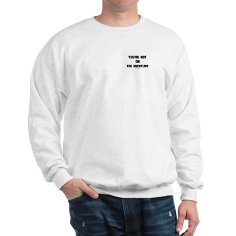 You're not on the guestlist ~ Sweatshirt