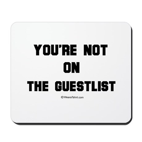 You're not on the guestlist ~ Mousepad