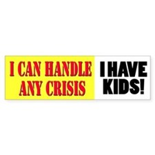 I Can Handle Any Crisis Bumper Sticker