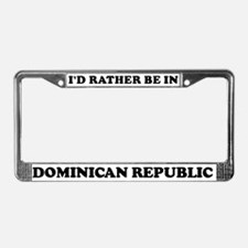 Rather be in Dominican Republ License Plate Frame