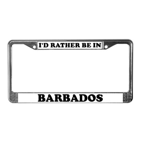 Rather be in Barbados License Plate Frame